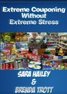 How to Extreme Coupon Without Extreme stress by Brenda Trott