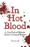 In Hot Blood: A Casebook of Historic British Crimes of Passion