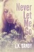 Never Let Me Go by L.K. Gandy