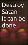Destroy Satan - It can be done