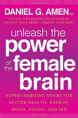 Find Unleash the Power of the Female Brain: 12 Hours to a Radical New You by Daniel G. Amen ePub