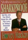 Sharkproof: Get the Job You Want, Keep the Job You Love-- In Today's Frenzied Job Market
