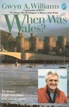 When Was Wales?: A History Of The Welsh