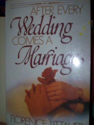After Every Wedding Comes a Marriage by Florence Littauer