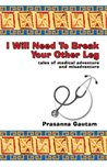 I Will Need to Break Your Other Leg: tales of medical adventure and misadventure