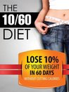 The 10/60 Diet: How to lose 10% of your body weight in 60 days.