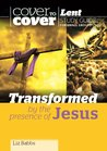 Transformed by the Presence of Jesus - Cover to Cover Lent (Cover to Cover Bible Study)