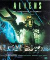 Aliens: The Illustrated Screenplay: Complete Illustrated Screenplay