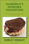 Sauerkraut's Incredible Fascinations: Astonishingly impressive Sauerkraut recipes with an astounding          taste!!!: Astonishingly Impressive Sauerkraut Recipes with an Astounding Taste!!!