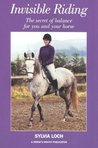 Invisible Riding: The Secret of Balance for You and Your Horse
