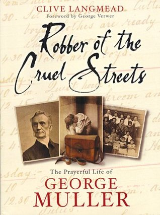 Robber of the Cruel Streets: The Prayerful Life of George Muller