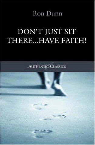 Don't Just Sit There... Have Faith! by Ronald Dunn