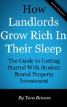How Landlords Grow Rich In Their Sleep: The Guide To Getting Started With Student Rental Property Investment