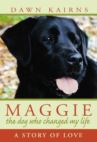 MAGGIE: the dog who changed my life:A Story of Love