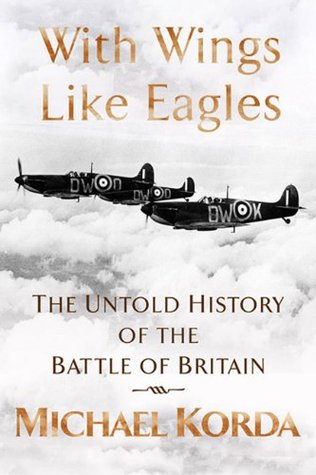 With Wings Like Eagles: The Untold History Of The Battle Of Britain