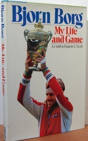 My Life And Game by Björn Borg
