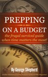 Prepping on a Budget -  the frugal survival guide when time matters the most!