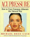 Acupressure: How To Cure Common Ailments The Natural Way
