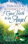 Through A Mother's Eyes I Gave Birth To An Angel