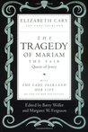 The Tragedy of Mariam, the Fair Queen of Jewry: With the Lady Falkland, Her Life, by One of Her Daughters