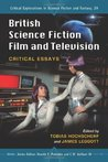 British Science Fiction Film and Television: Critical Essays (Critical Explorations in Science Fiction and Fantasy)