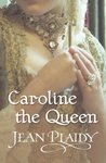 Caroline the Queen by Jean Plaidy