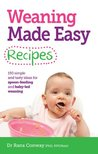 Weaning Made Easy Recipes: Simple and tasty ideas for spoon-feeding and baby-led weaning