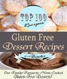 Top 100 Gluten Free Dessert Recipes: Our Family Favourite Home Cooked Gluten-Free Desserts!