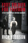 Foot Soldier for Freedom: A Life in South Africa's Liberation Movement