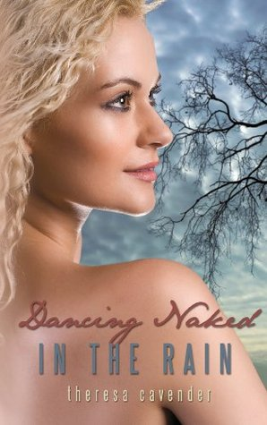 Dancing Naked in the Rain by Theresa Cavender