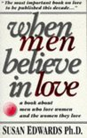 When Men Believe in Love: A Book about Men Who Love Women and the Women They Love