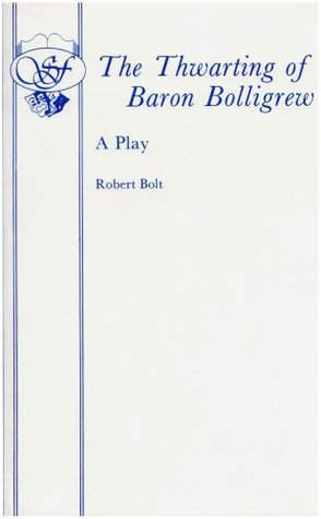 The Thwarting Of Baron Bolligrew by Robert Bolt