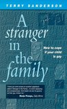 Stranger in the Family: How to Cope If Your Child is Gay
