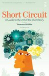 Short Circuit: A Guide to the Art of the Short Story. Edited by Vanessa Gebbie