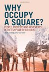 Why Occupy a Square?: People, Protests and Movements in the Egyptian Revolution. Jeroen Gunning and Ilan Zvi Baron