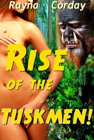 Rise the Tuskmen! (Tuskmen Monster Series) by Rayna Corday