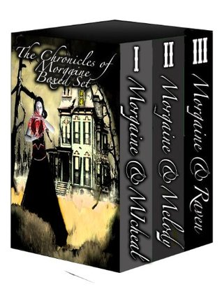 The Chronicles Of Morgaine The Witch Boxed Set 1 Morgaine and Michael, 2 Morgaine and Melody, 3 Morgaine and Raven