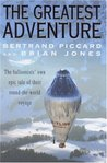 The Greatest Adventure: The Balloonists' Own Epic Tale of their Round-the-World Voyage