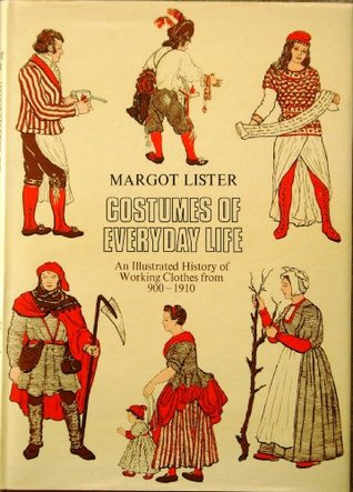 Costumes Of Everyday Life: An Illustrated History Of Working Clothes From 900 1910