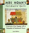 Mrs. Noah's Patchwork Quilt: A Journal of the Voyage with a Pocketful of Patchwork Pieces