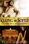 Killing Me Softly (Ties That Bind Trilogy, #3)
