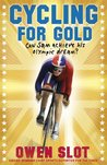 Cycling for Gold. by Owen Slot