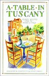 A Table in Tuscany - Classic Recipes from the Heart of Italy