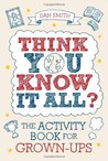 Think You Know It All?: The Activity Book For Grown Ups