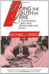 Doing the Truth in Love: Conversations About God, Relationships, and Service: Conversations About God, Relationships and Service