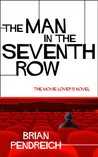 The Man In The Seventh Row: The Movie Lover's Novel