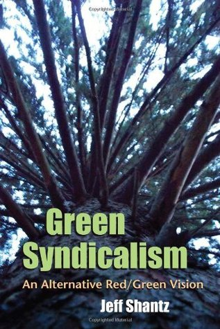 Green Syndicalism: An Alternative Red/Green Vision Jeff Shantz