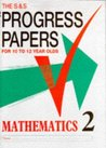 Progress Papers in Mathematics 2 (of 3): Key Stage 2, Ages 7 - 12: For 10 to 12 Year Olds