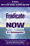 Eradicate Asthma Now - With Water: An ABC Guide to Curing Asthma, Allergies and Lupus