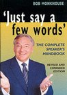 Just Say a Few Words: The Complete Guide to Speaking in Public